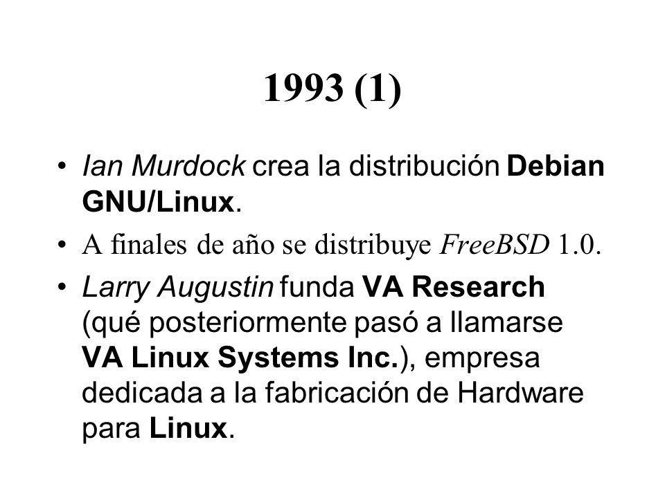 1993 (1) Ian Murdock crea la distribución Debian GNU/Linux. A finales de año se distribuye FreeBSD 1.0. Larry Augustin funda VA Research (qué posterio
