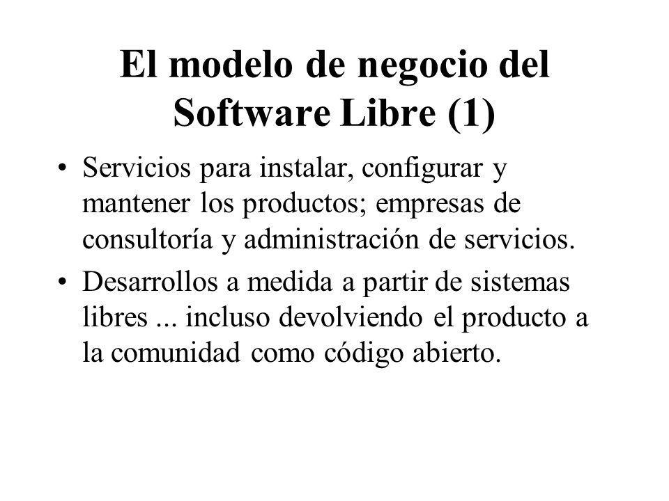 El modelo de negocio del Software Libre (1) Servicios para instalar, configurar y mantener los productos; empresas de consultoría y administración de