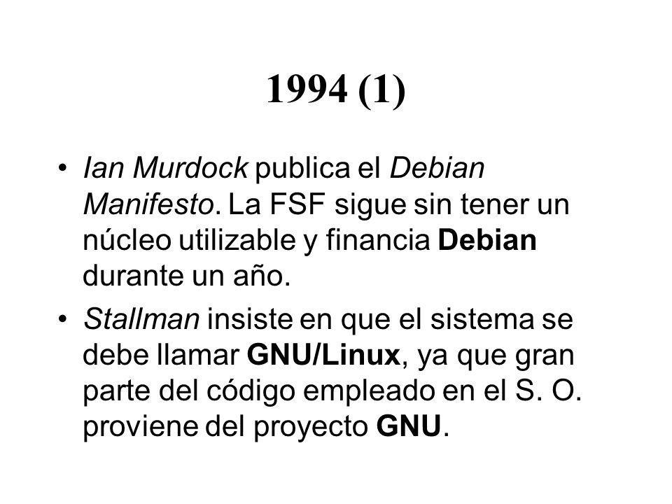 1994 (1) Ian Murdock publica el Debian Manifesto. La FSF sigue sin tener un núcleo utilizable y financia Debian durante un año. Stallman insiste en qu
