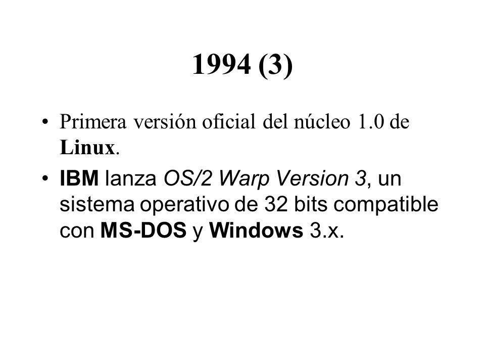 1994 (3) Primera versión oficial del núcleo 1.0 de Linux. IBM lanza OS/2 Warp Version 3, un sistema operativo de 32 bits compatible con MS-DOS y Windo