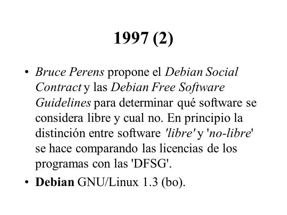 1997 (2) Bruce Perens propone el Debian Social Contract y las Debian Free Software Guidelines para determinar qué software se considera libre y cual no.