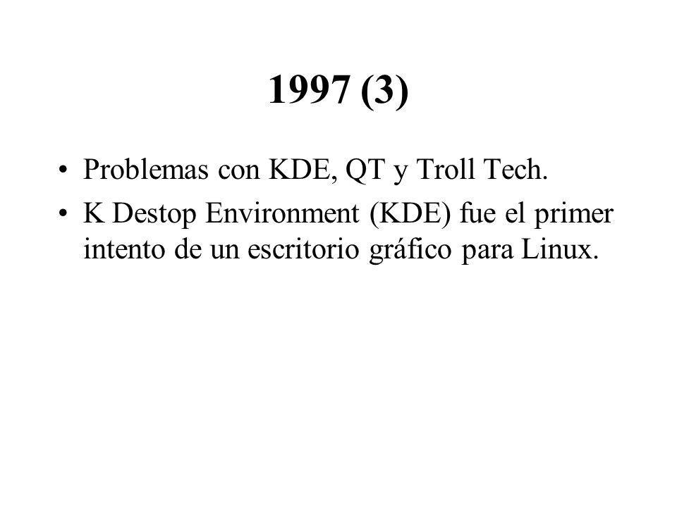 1997 (3) Problemas con KDE, QT y Troll Tech. K Destop Environment (KDE) fue el primer intento de un escritorio gráfico para Linux.