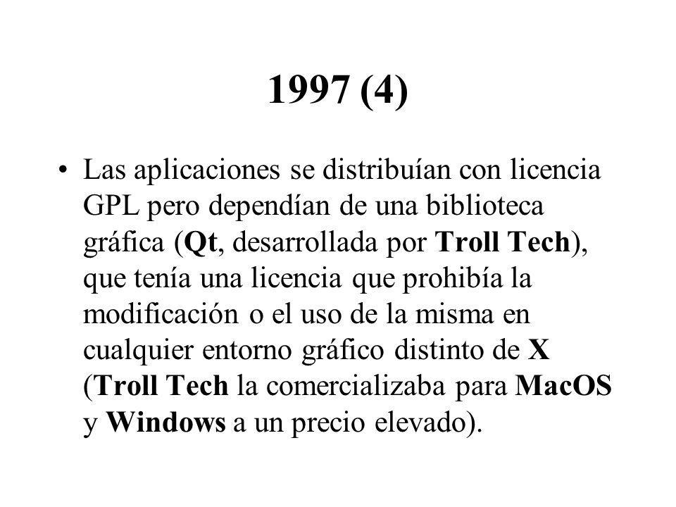 1997 (4) Las aplicaciones se distribuían con licencia GPL pero dependían de una biblioteca gráfica (Qt, desarrollada por Troll Tech), que tenía una licencia que prohibía la modificación o el uso de la misma en cualquier entorno gráfico distinto de X (Troll Tech la comercializaba para MacOS y Windows a un precio elevado).