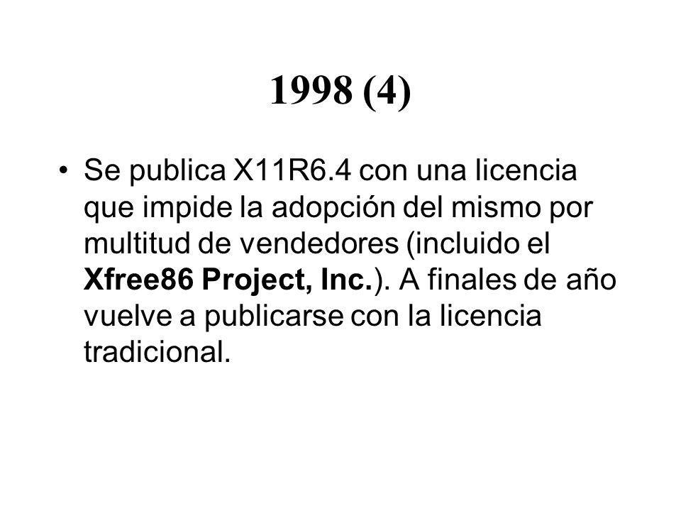 1998 (4) Se publica X11R6.4 con una licencia que impide la adopción del mismo por multitud de vendedores (incluido el Xfree86 Project, Inc.).
