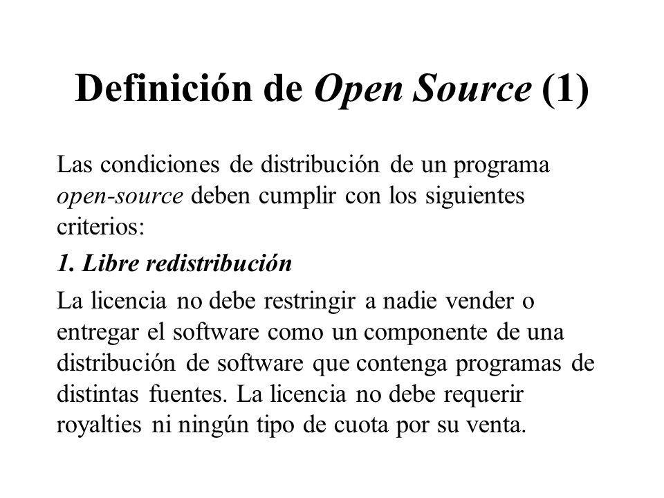 Definición de Open Source (1) Las condiciones de distribución de un programa open-source deben cumplir con los siguientes criterios: 1. Libre redistri