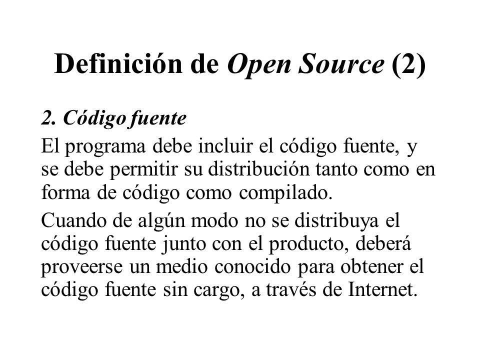 Definición de Open Source (2) 2. Código fuente El programa debe incluir el código fuente, y se debe permitir su distribución tanto como en forma de có