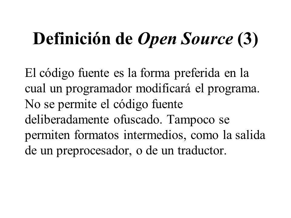Definición de Open Source (3) El código fuente es la forma preferida en la cual un programador modificará el programa. No se permite el código fuente