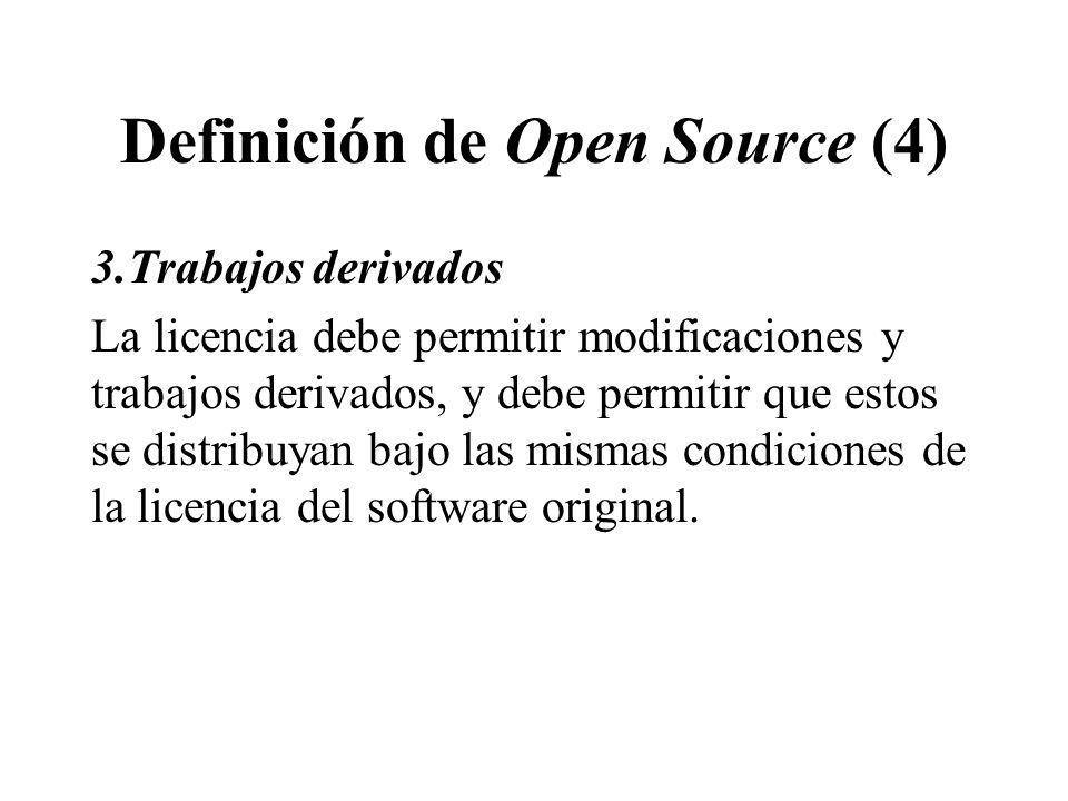Definición de Open Source (4) 3.Trabajos derivados La licencia debe permitir modificaciones y trabajos derivados, y debe permitir que estos se distribuyan bajo las mismas condiciones de la licencia del software original.