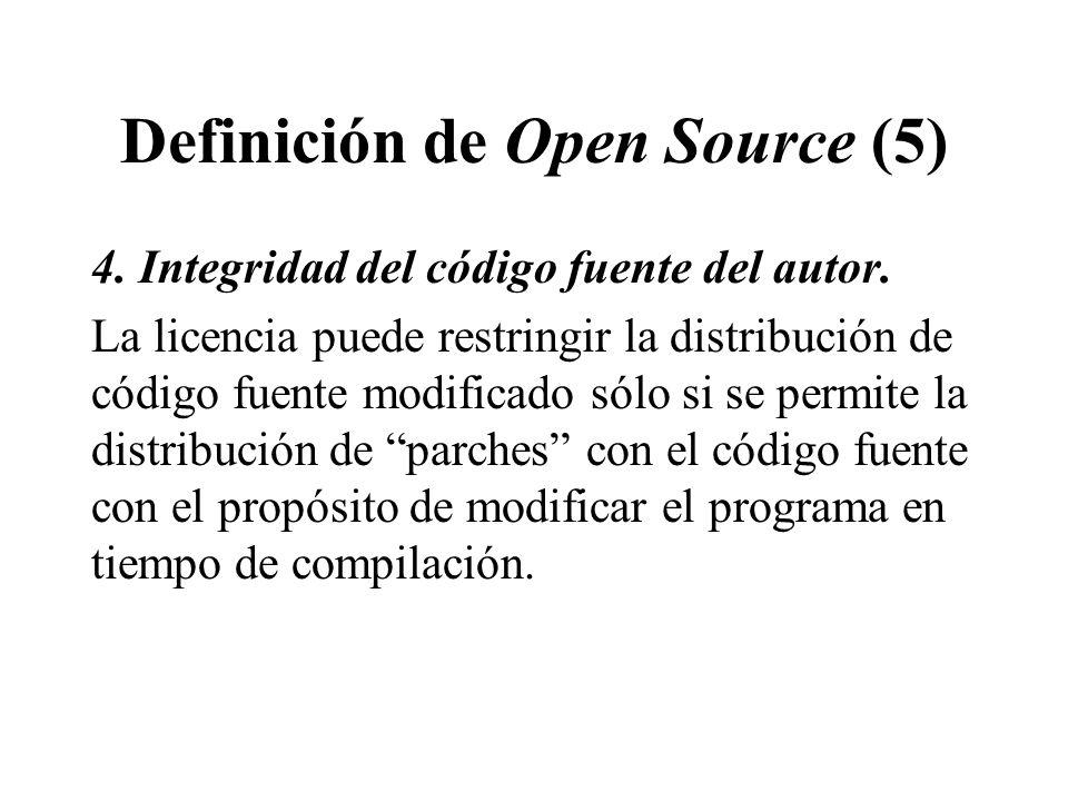 Definición de Open Source (5) 4. Integridad del código fuente del autor. La licencia puede restringir la distribución de código fuente modificado sólo