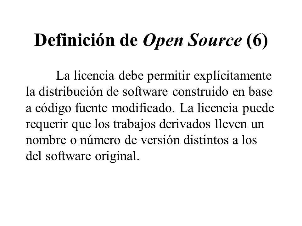 Definición de Open Source (6) La licencia debe permitir explícitamente la distribución de software construido en base a código fuente modificado. La l