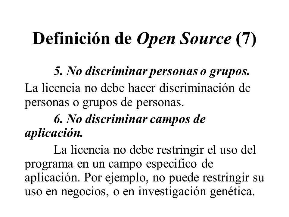 Definición de Open Source (7) 5. No discriminar personas o grupos. La licencia no debe hacer discriminación de personas o grupos de personas. 6. No di