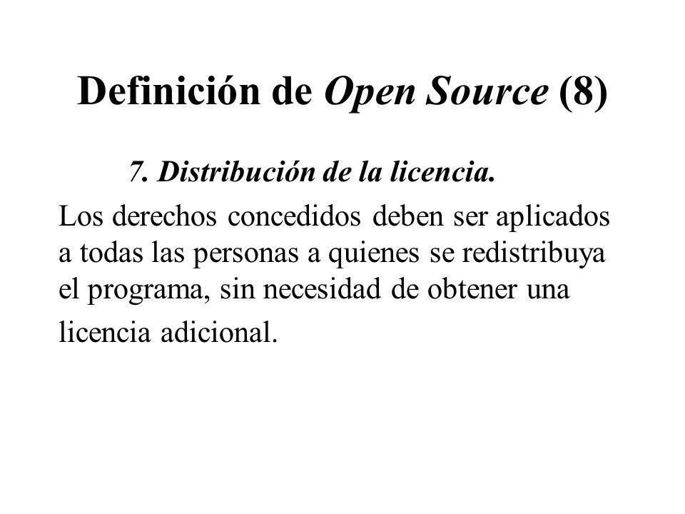 Definición de Open Source (8) 7. Distribución de la licencia. Los derechos concedidos deben ser aplicados a todas las personas a quienes se redistribu