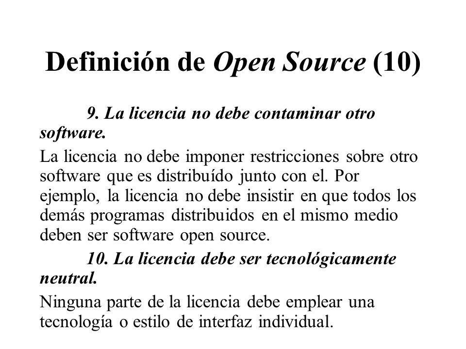 Definición de Open Source (10) 9. La licencia no debe contaminar otro software. La licencia no debe imponer restricciones sobre otro software que es d
