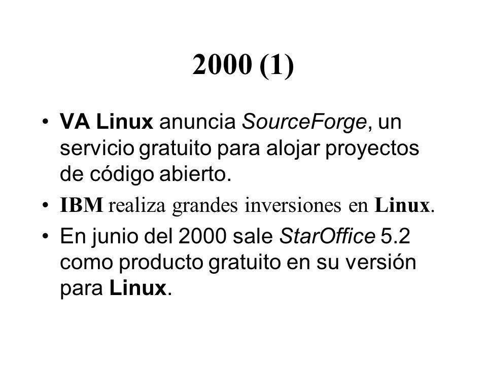 2000 (1) VA Linux anuncia SourceForge, un servicio gratuito para alojar proyectos de código abierto. IBM realiza grandes inversiones en Linux. En juni