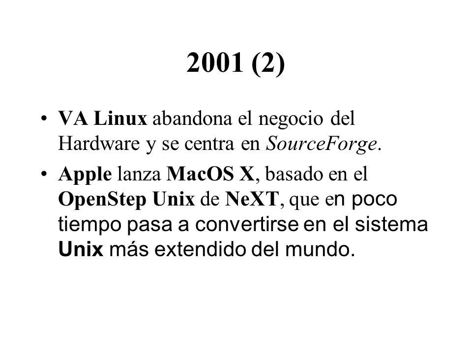 2001 (2) VA Linux abandona el negocio del Hardware y se centra en SourceForge. Apple lanza MacOS X, basado en el OpenStep Unix de NeXT, que e n poco t