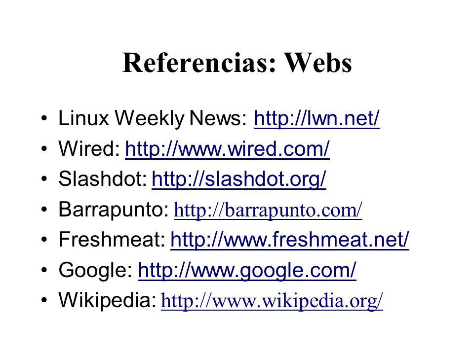 Referencias: Webs Linux Weekly News: http://lwn.net/http://lwn.net/ Wired: http://www.wired.com/http://www.wired.com/ Slashdot: http://slashdot.org/ht