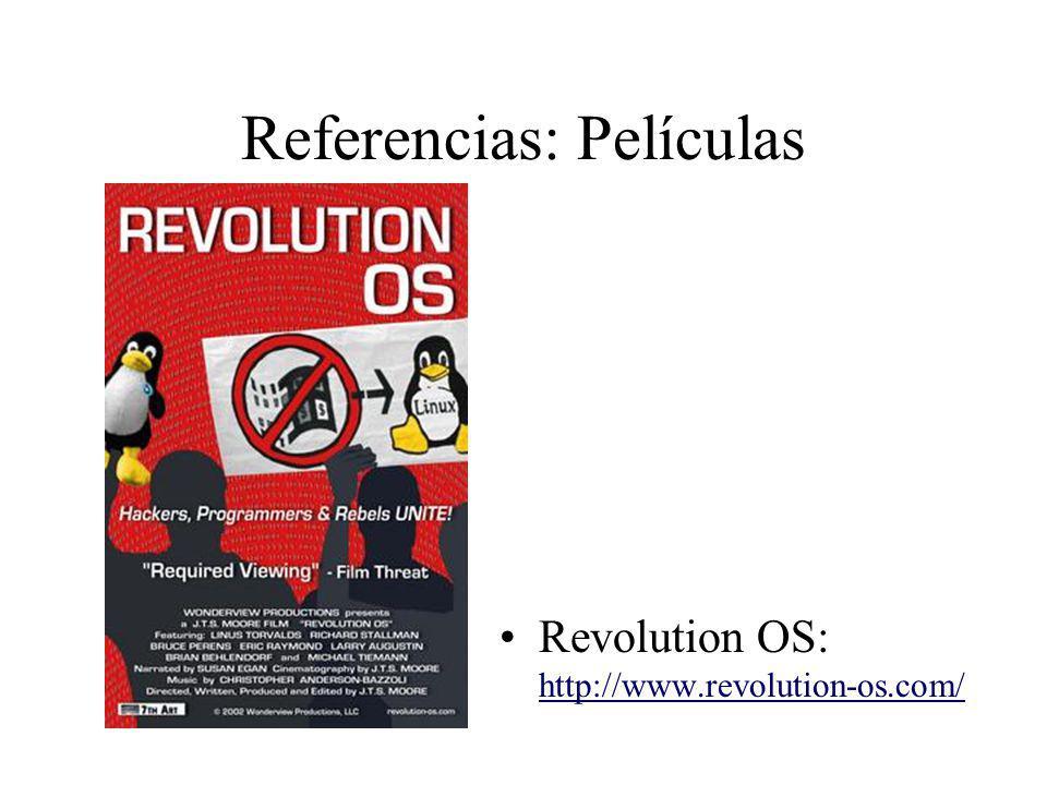 Referencias: Películas Revolution OS: http://www.revolution-os.com/ http://www.revolution-os.com/