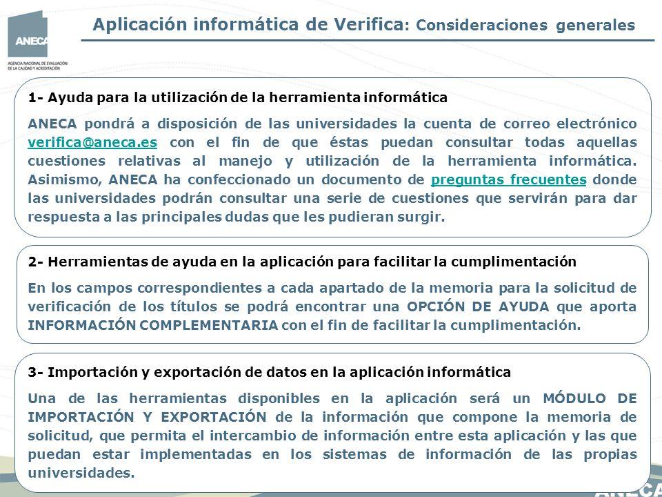 Aplicación informática de Verifica : Consideraciones generales 1- Ayuda para la utilización de la herramienta informática ANECA pondrá a disposición d