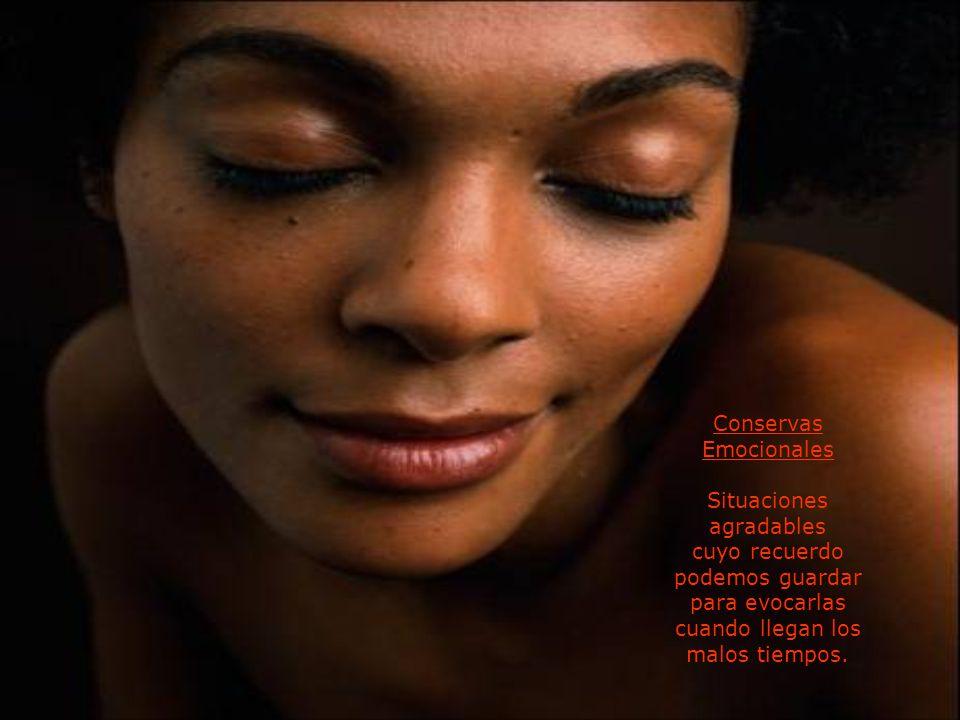 Conservas Emocionales Situaciones agradables cuyo recuerdo podemos guardar para evocarlas cuando llegan los malos tiempos.