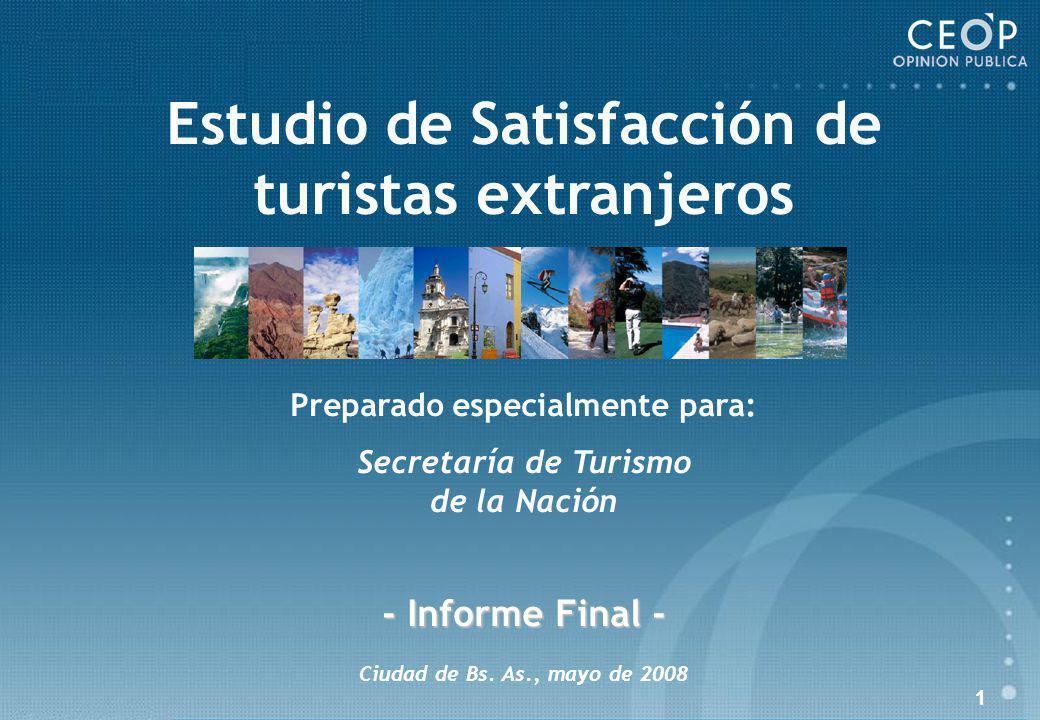 1 Estudio de Satisfacción de turistas extranjeros Preparado especialmente para: Secretaría de Turismo de la Nación - Informe Final - Ciudad de Bs.