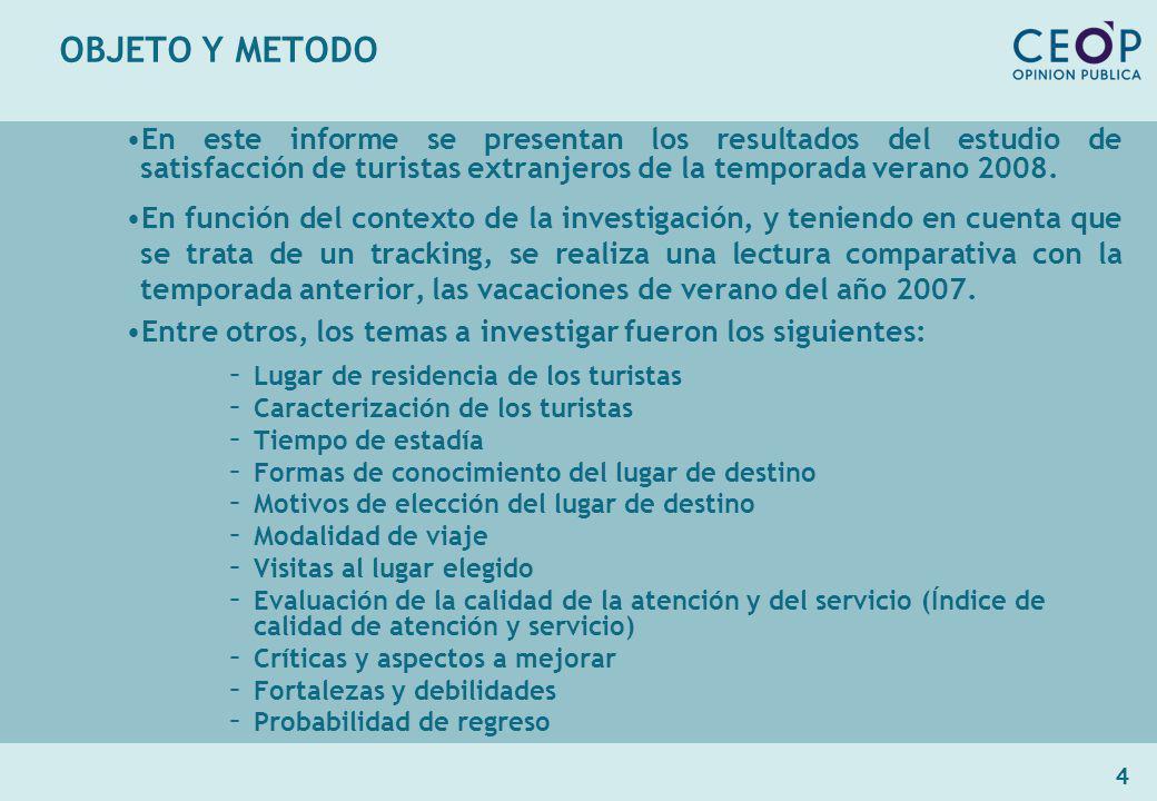 4 OBJETO Y METODO En este informe se presentan los resultados del estudio de satisfacción de turistas extranjeros de la temporada verano 2008.