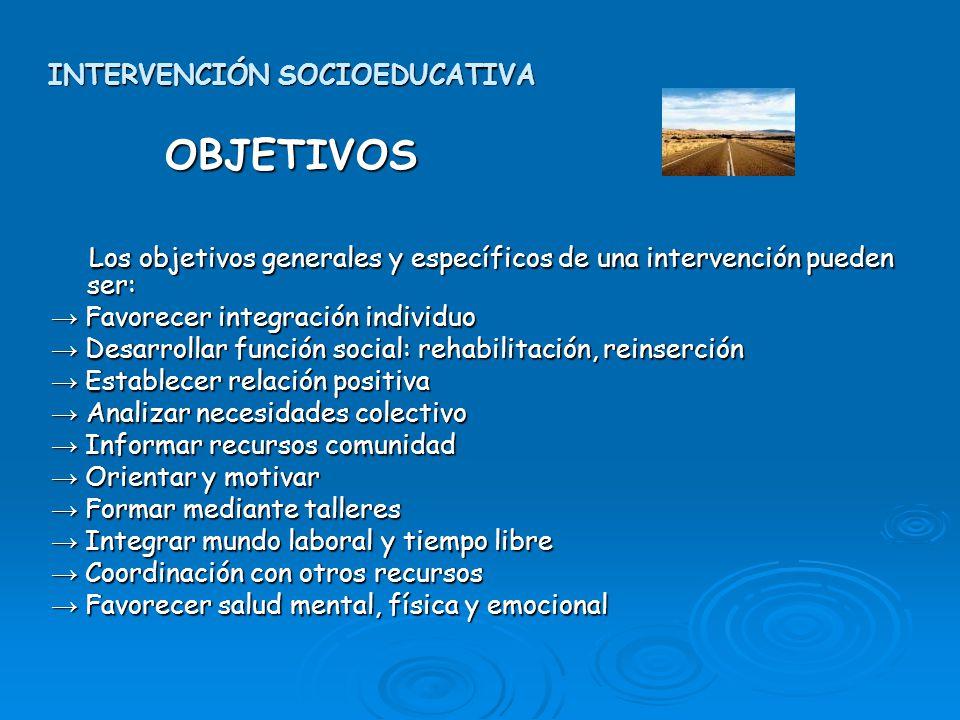 INTERVENCIÓN SOCIOEDUCATIVA OBJETIVOS Los objetivos generales y específicos de una intervención pueden ser: Los objetivos generales y específicos de u