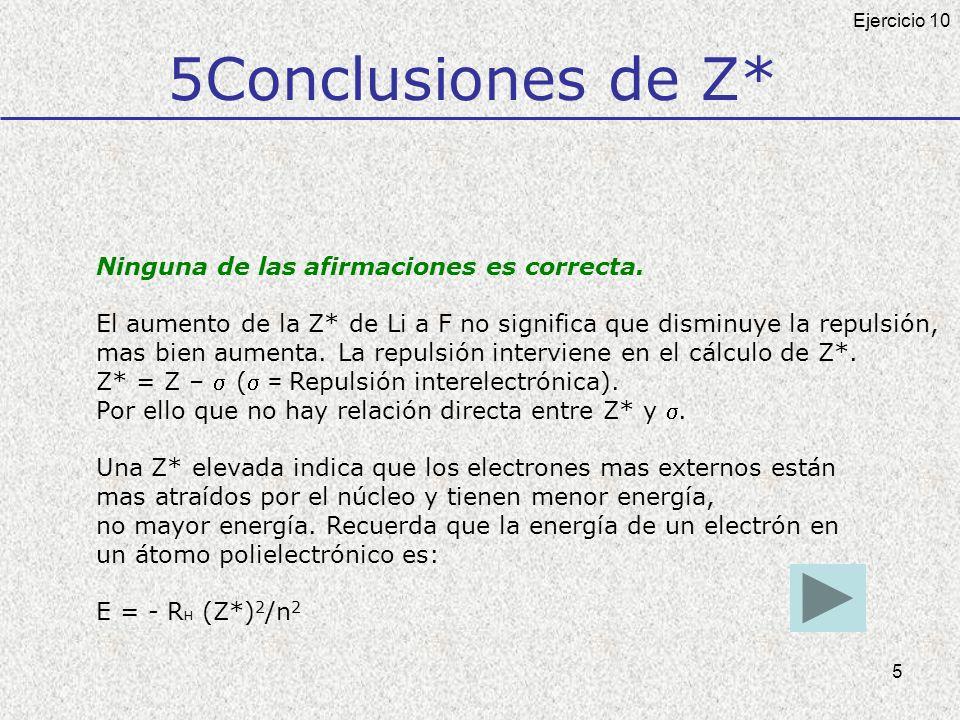 5 5Conclusiones de Z* Ninguna de las afirmaciones es correcta. El aumento de la Z* de Li a F no significa que disminuye la repulsión, mas bien aumenta