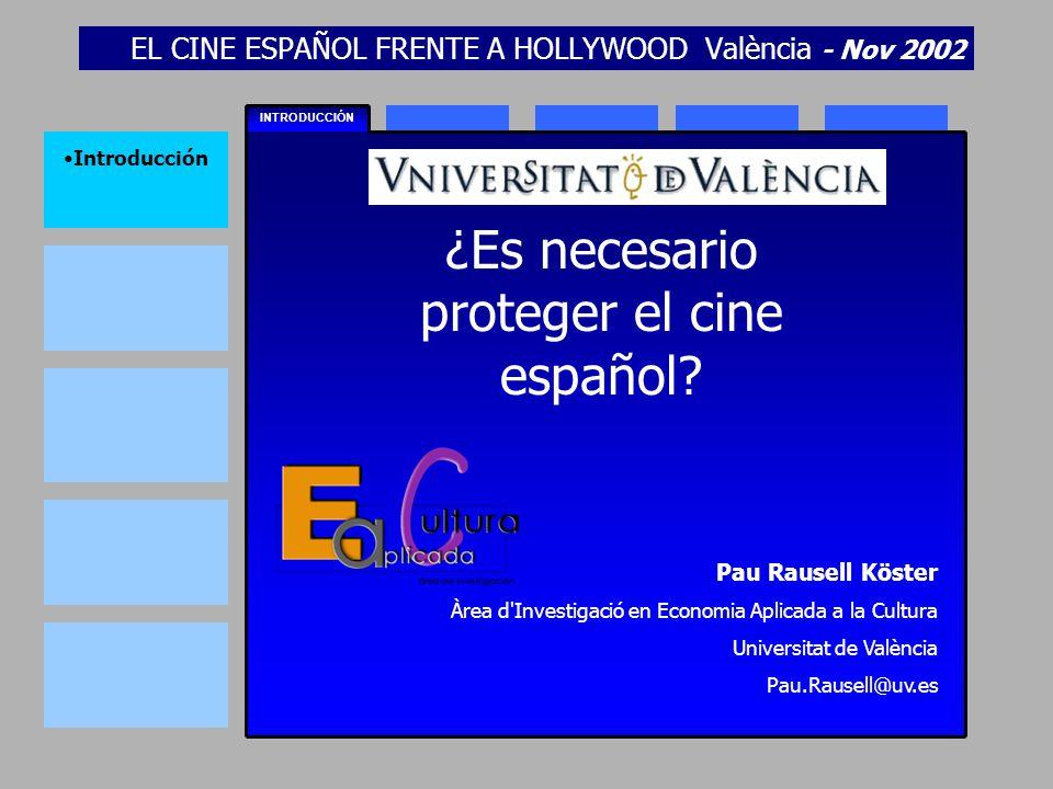 EL CINE ESPAÑOL FRENTE A HOLLYWOOD València - Nov 2002 INTRODUCCIÓN Introducción ¿Es necesario proteger el cine español? Pau Rausell Köster Àrea d'Inv