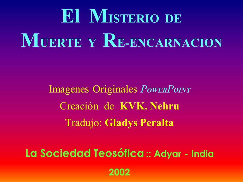 El M ISTERIO DE M UERTE Y R E-ENCARNACION Imagenes Originales P OWER P OINT Creación de KVK.