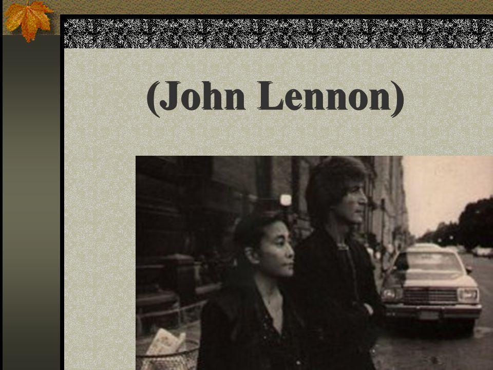 Vivimos en un mundo donde nos escondemos para hacer el amor … … aunque la violencia, se practica a plena luz del día. John Lennon