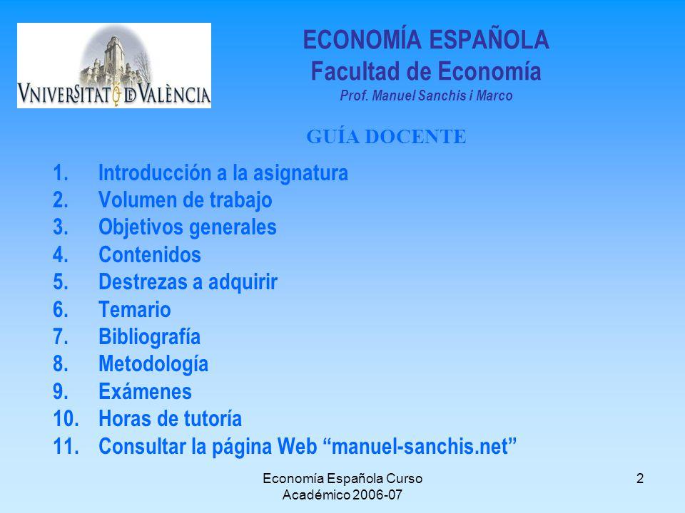 Economía Española Curso Académico 2006-07 2 ECONOMÍA ESPAÑOLA Facultad de Economía Prof. Manuel Sanchis i Marco 1.Introducción a la asignatura 2.Volum