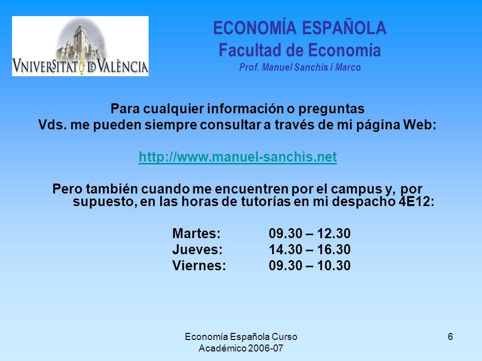 Economía Española Curso Académico 2006-07 6 ECONOMÍA ESPAÑOLA Facultad de Economía Prof. Manuel Sanchis i Marco Para cualquier información o preguntas
