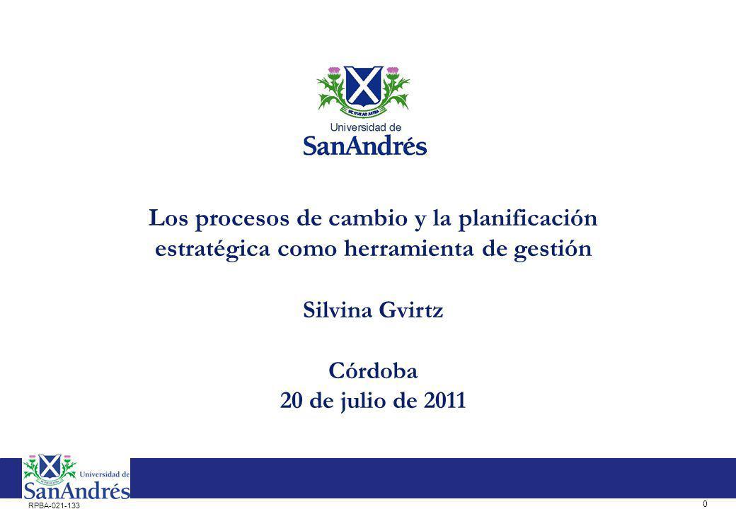 0 RPBA-021-133 Los procesos de cambio y la planificación estratégica como herramienta de gestión Silvina Gvirtz Córdoba 20 de julio de 2011