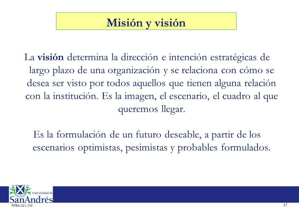 27 RPBA-021-133 Misión y visión La visión determina la dirección e intención estratégicas de largo plazo de una organización y se relaciona con cómo s