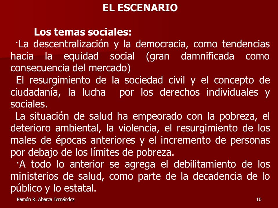 Ramón R. Abarca Fernández10 EL ESCENARIO Los temas sociales: ·La descentralización y la democracia, como tendencias hacia la equidad social (gran damn