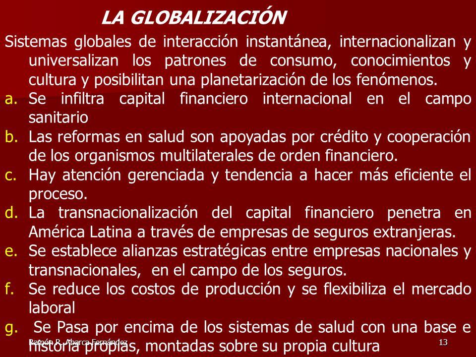 Ramón R. Abarca Fernández13 Sistemas globales de interacción instantánea, internacionalizan y universalizan los patrones de consumo, conocimientos y c