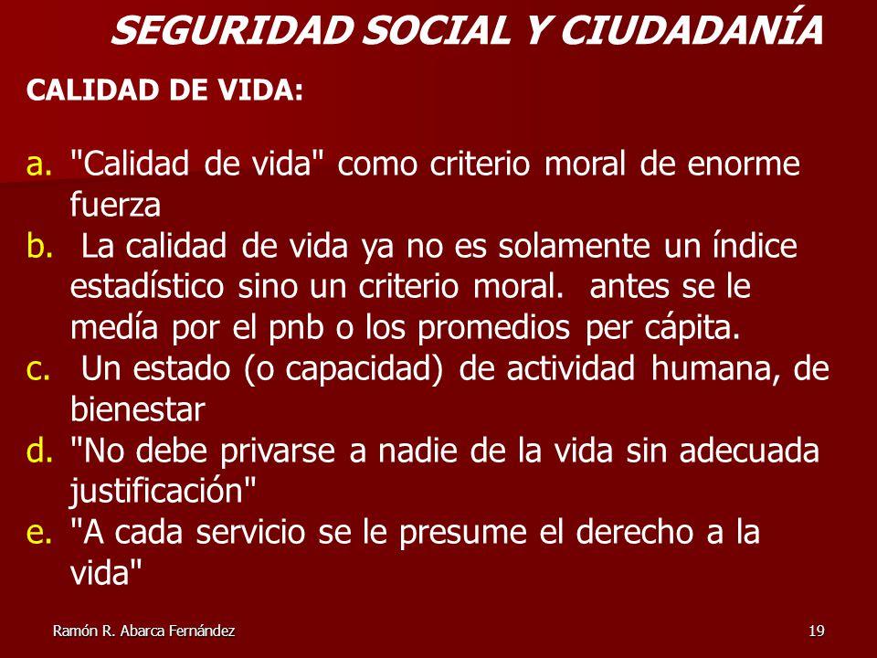 Ramón R. Abarca Fernández19 SEGURIDAD SOCIAL Y CIUDADANÍA CALIDAD DE VIDA: a.