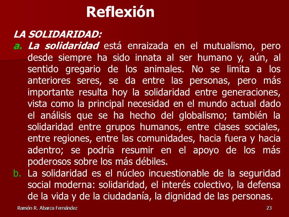 Ramón R. Abarca Fernández23 Reflexión LA SOLIDARIDAD: a.La solidaridad está enraizada en el mutualismo, pero desde siempre ha sido innata al ser human