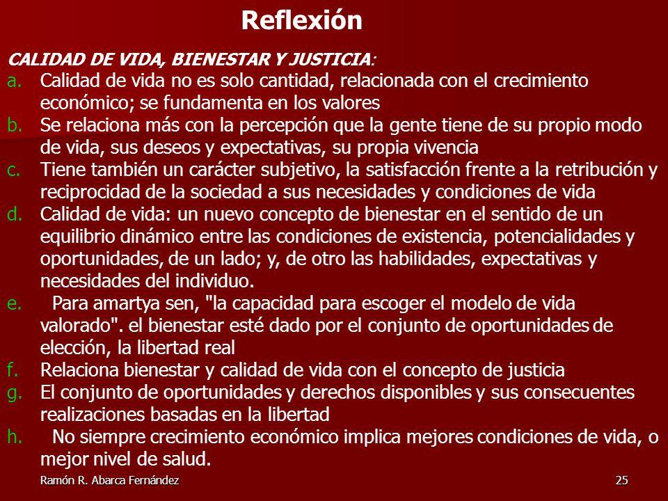 Ramón R. Abarca Fernández25 Reflexión CALIDAD DE VIDA, BIENESTAR Y JUSTICIA: a.Calidad de vida no es solo cantidad, relacionada con el crecimiento eco