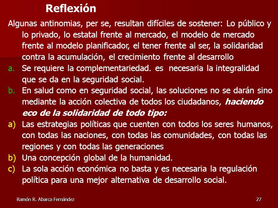 Ramón R. Abarca Fernández27 Reflexión Algunas antinomias, per se, resultan difíciles de sostener: Lo público y lo privado, lo estatal frente al mercad