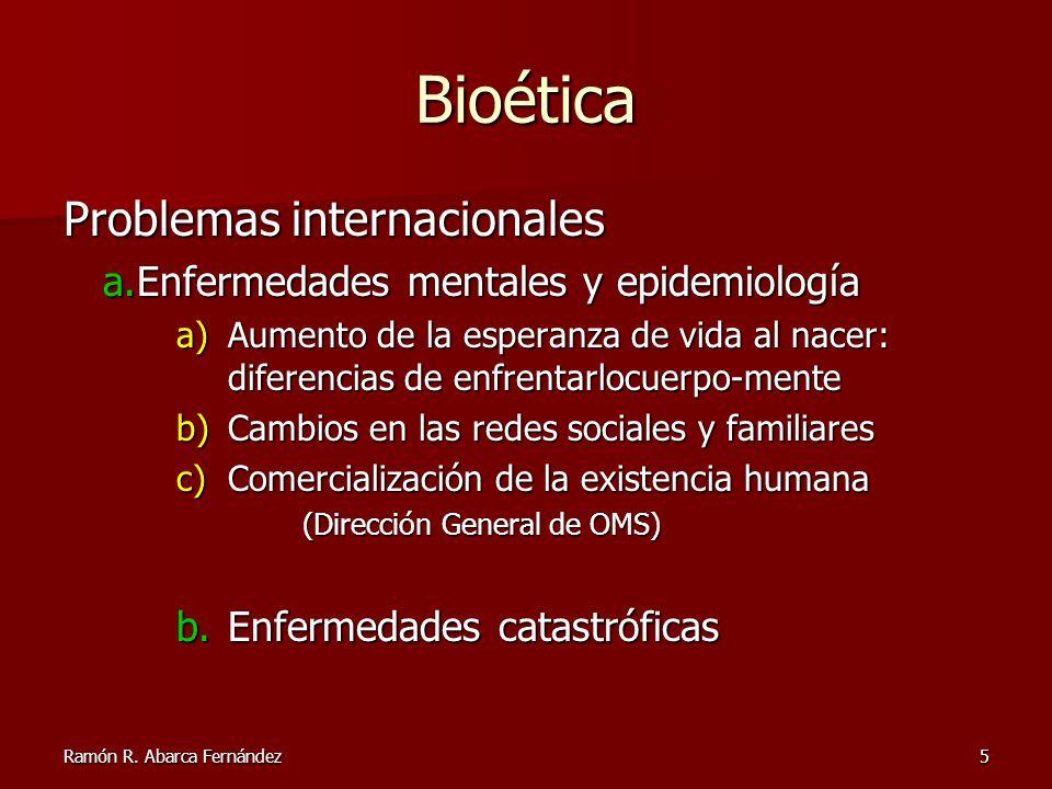 Ramón R. Abarca Fernández5 Bioética Problemas internacionales a.Enfermedades mentales y epidemiología a)Aumento de la esperanza de vida al nacer: dife