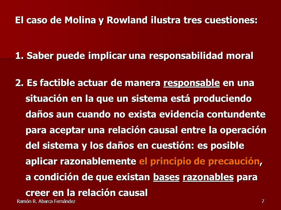 Ramón R. Abarca Fernández7 El caso de Molina y Rowland ilustra tres cuestiones: 1. Saber puede implicar una responsabilidad moral 2. Es factible actua