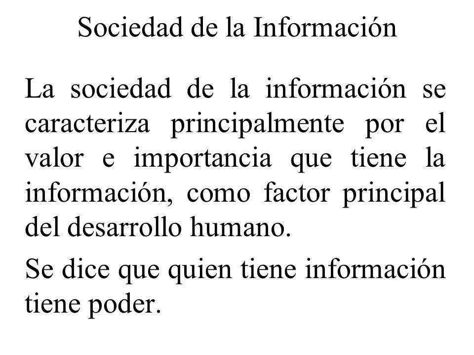 Sociedad de la Información La sociedad de la información se caracteriza principalmente por el valor e importancia que tiene la información, como facto