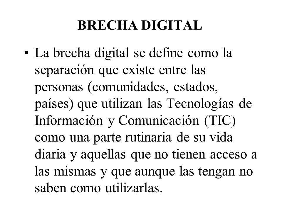 BRECHA DIGITAL La brecha digital se define como la separación que existe entre las personas (comunidades, estados, países) que utilizan las Tecnología