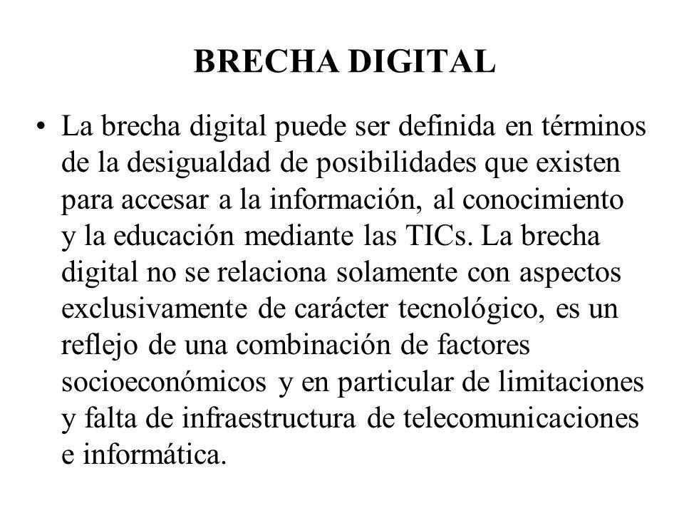BRECHA DIGITAL La brecha digital puede ser definida en términos de la desigualdad de posibilidades que existen para accesar a la información, al conoc