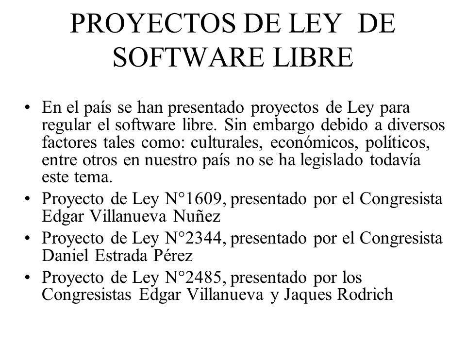 PROYECTOS DE LEY DE SOFTWARE LIBRE En el país se han presentado proyectos de Ley para regular el software libre. Sin embargo debido a diversos factore