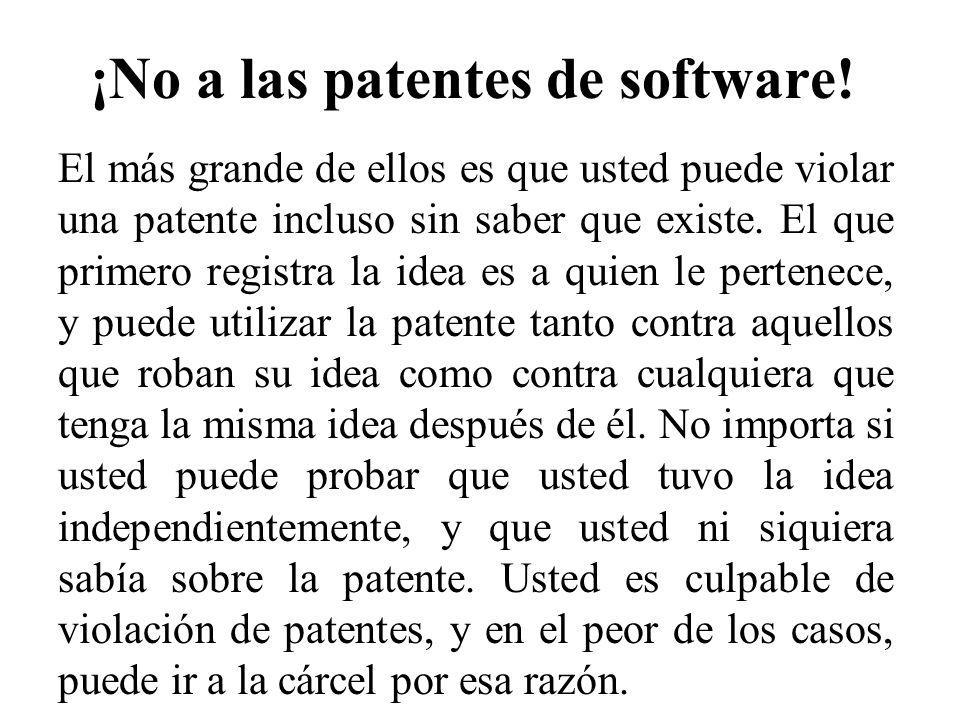 ¡No a las patentes de software! El más grande de ellos es que usted puede violar una patente incluso sin saber que existe. El que primero registra la
