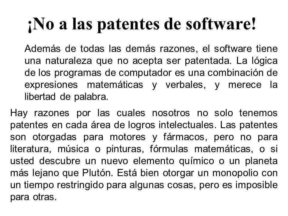 ¡No a las patentes de software! Además de todas las demás razones, el software tiene una naturaleza que no acepta ser patentada. La lógica de los prog