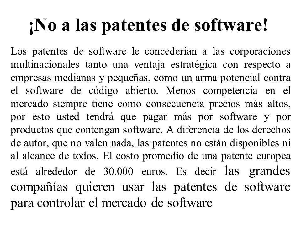 ¡No a las patentes de software! Los patentes de software le concederían a las corporaciones multinacionales tanto una ventaja estratégica con respecto