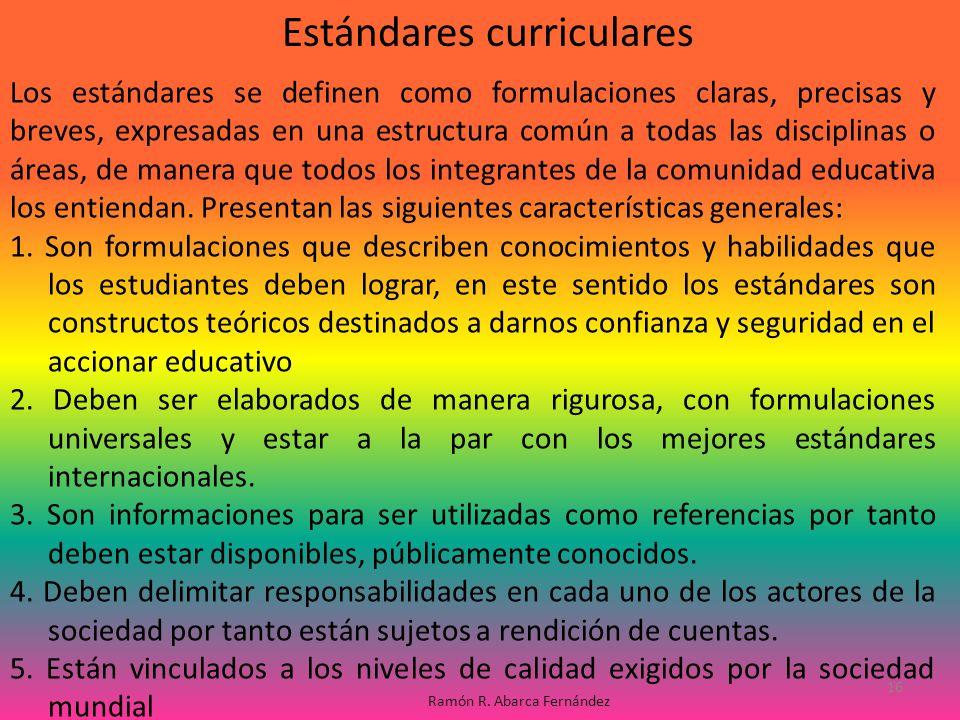 Los estándares se definen como formulaciones claras, precisas y breves, expresadas en una estructura común a todas las disciplinas o áreas, de manera